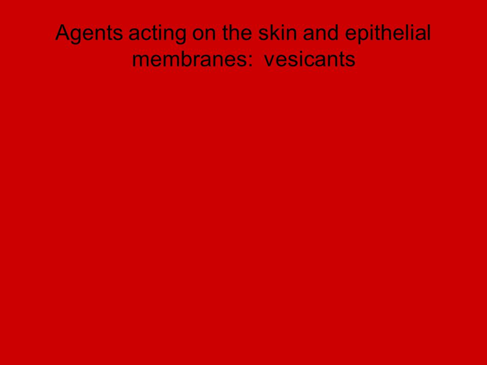 Agents acting on the skin and epithelial membranes: vesicants