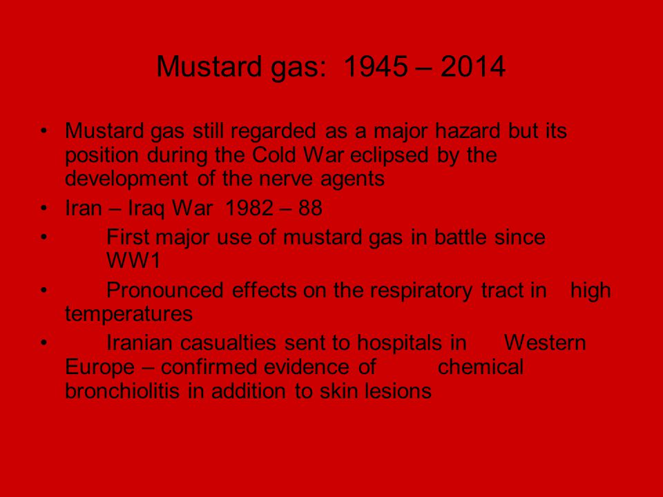 Mustard gas: 1945 – 2014 Mustard gas still regarded as a major hazard but its position during the Cold War eclipsed by the development of the nerve ag