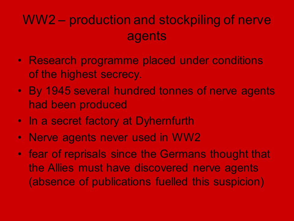 WW2 – production and stockpiling of nerve agents Research programme placed under conditions of the highest secrecy. By 1945 several hundred tonnes of