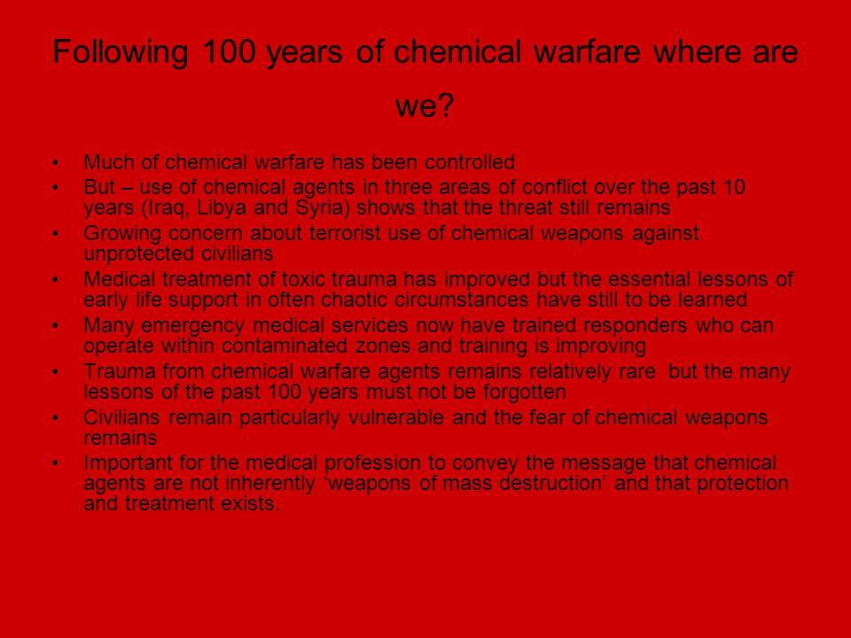 Following 100 years of chemical warfare where are we? Much of chemical warfare has been controlled But – use of chemical agents in three areas of conf