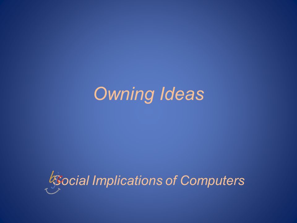 Owning Ideas Social Implications of Computers