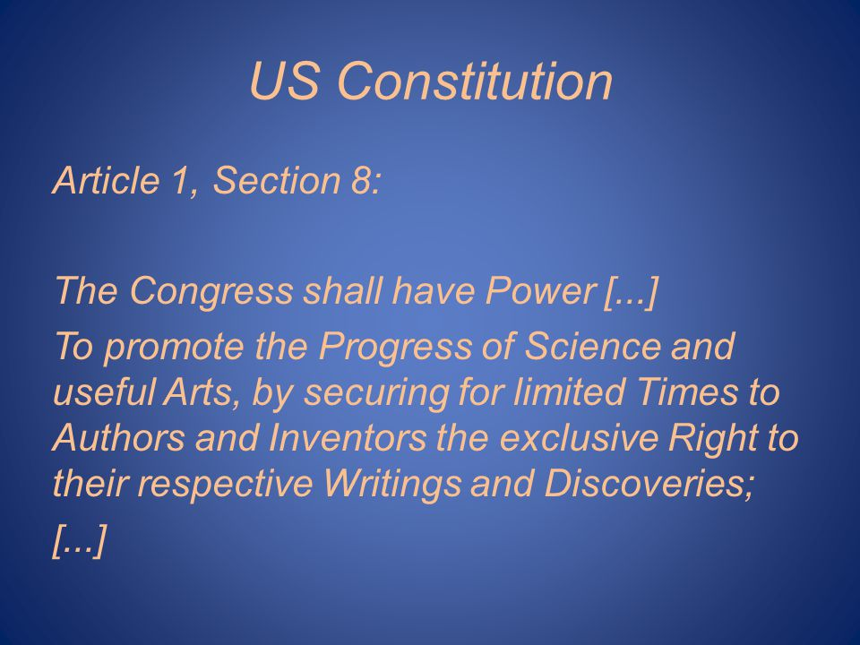 US Constitution Article 1, Section 8: The Congress shall have Power [...] To promote the Progress of Science and useful Arts, by securing for limited Times to Authors and Inventors the exclusive Right to their respective Writings and Discoveries; [...]