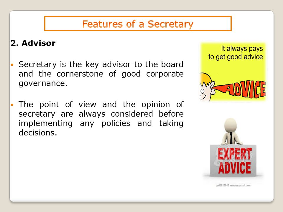 2. Advisor Secretary is the key advisor to the board and the cornerstone of good corporate governance. The point of view and the opinion of secretary