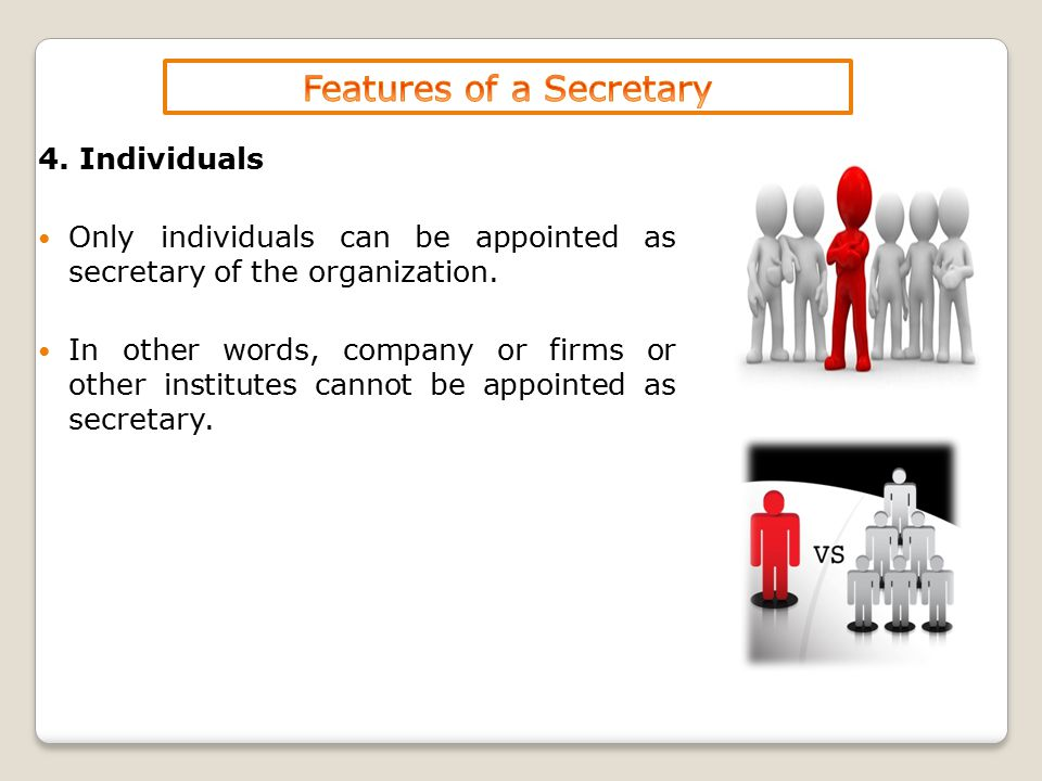 4. Individuals Only individuals can be appointed as secretary of the organization.