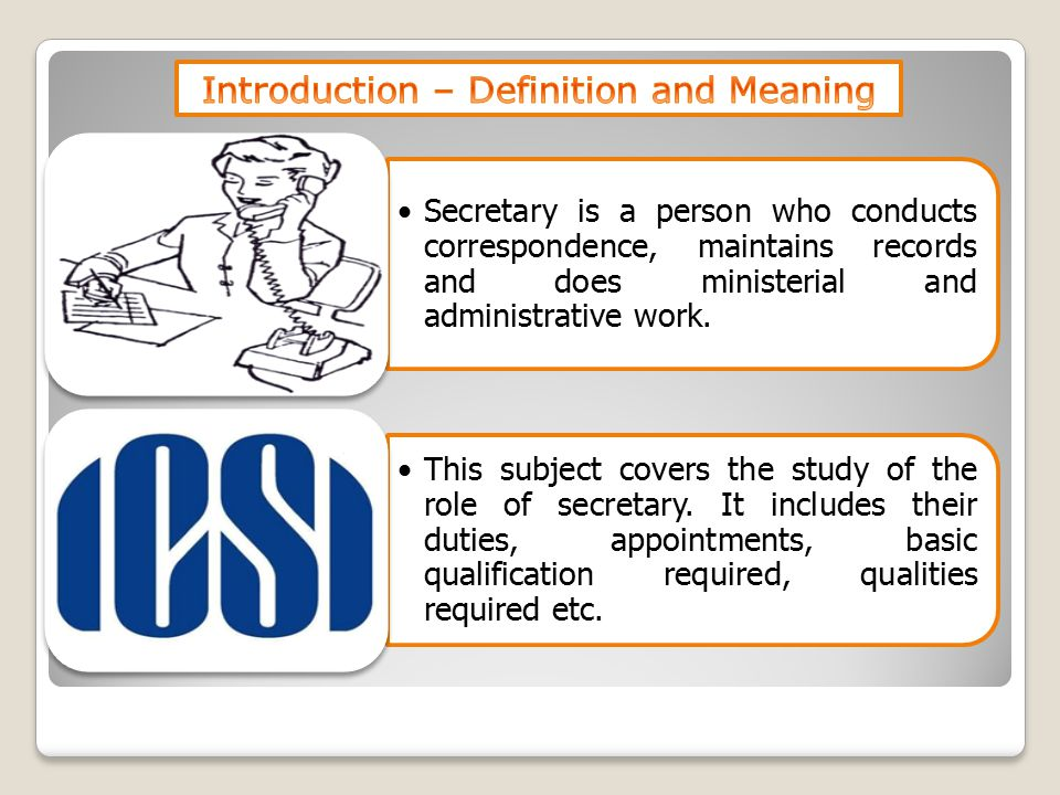 Secretary is a person who conducts correspondence, maintains records and does ministerial and administrative work. This subject covers the study of th