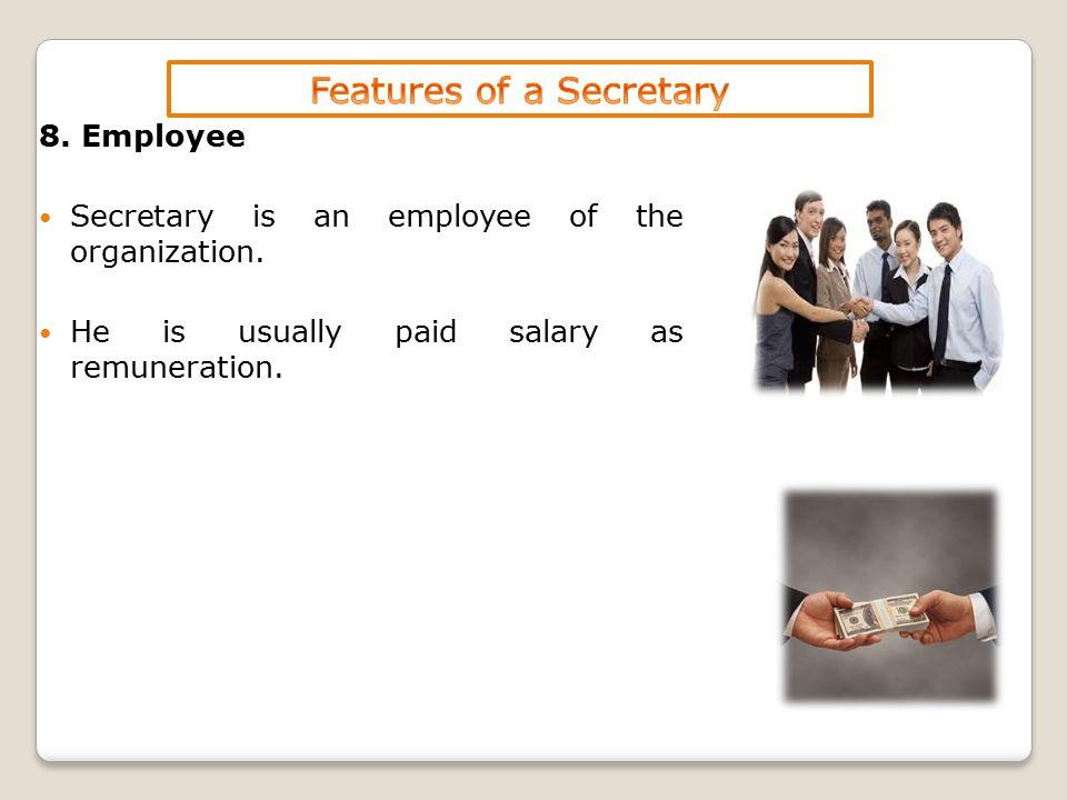 8. Employee Secretary is an employee of the organization.