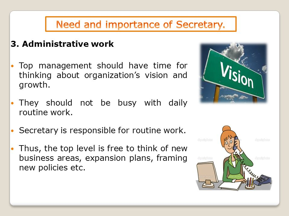 3. Administrative work Top management should have time for thinking about organization's vision and growth. They should not be busy with daily routine