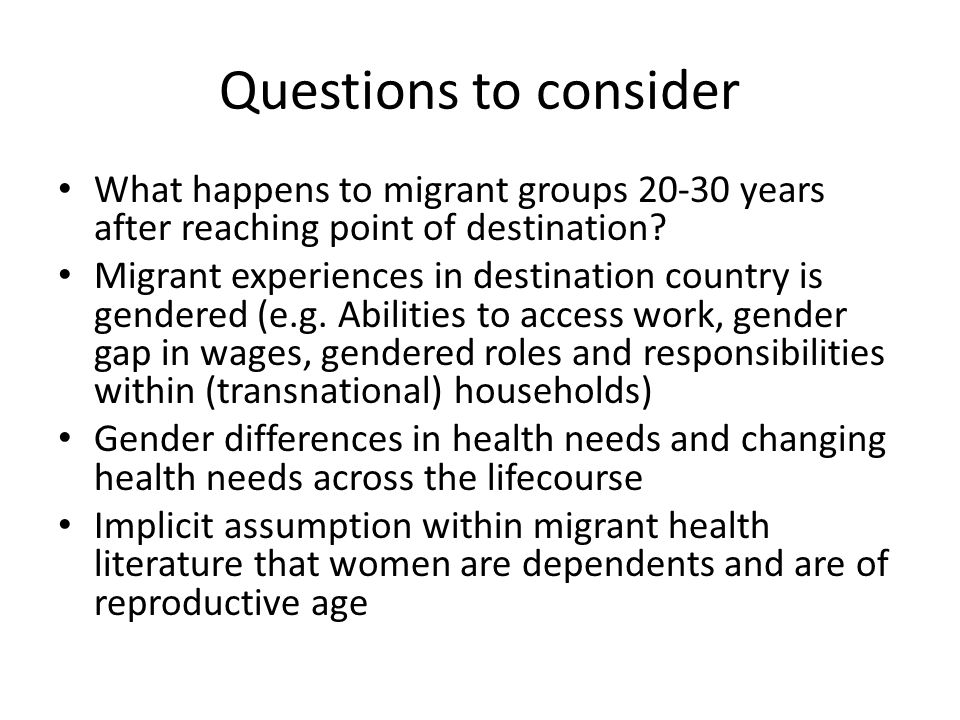 Questions to consider What happens to migrant groups 20-30 years after reaching point of destination.