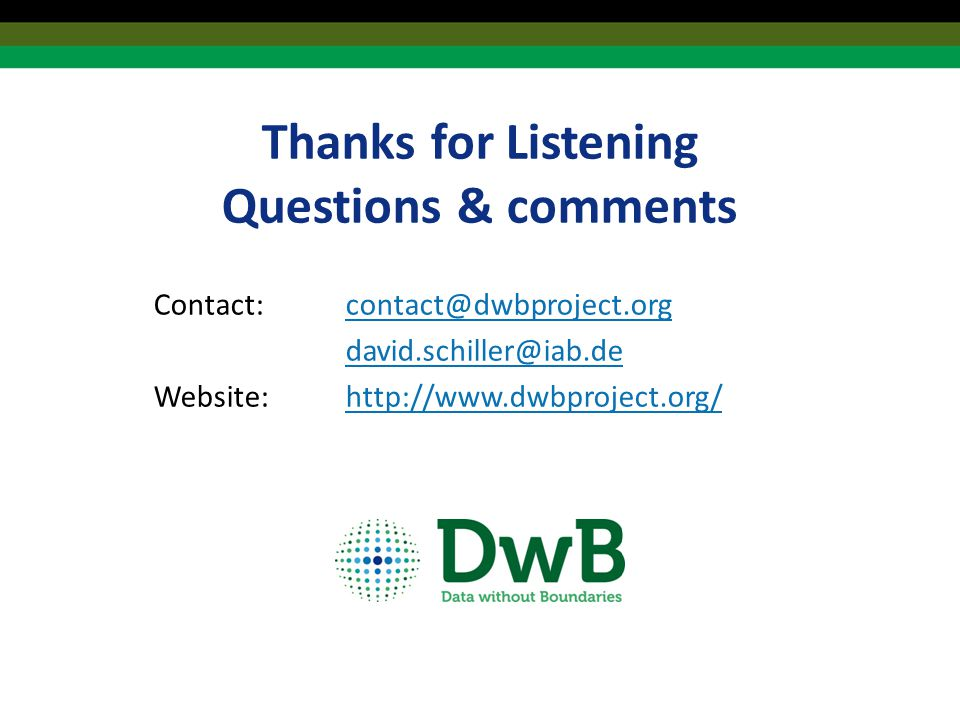 Thanks for Listening Questions & comments Contact:contact@dwbproject.orgcontact@dwbproject.org david.schiller@iab.de Website:http://www.dwbproject.org/http://www.dwbproject.org/