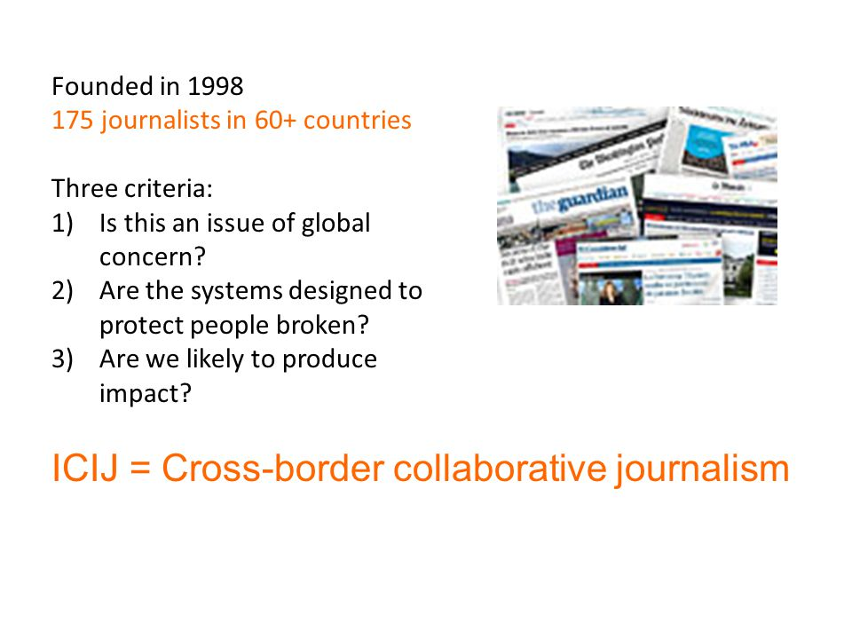 Founded in 1998 175 journalists in 60+ countries Three criteria: 1)Is this an issue of global concern.