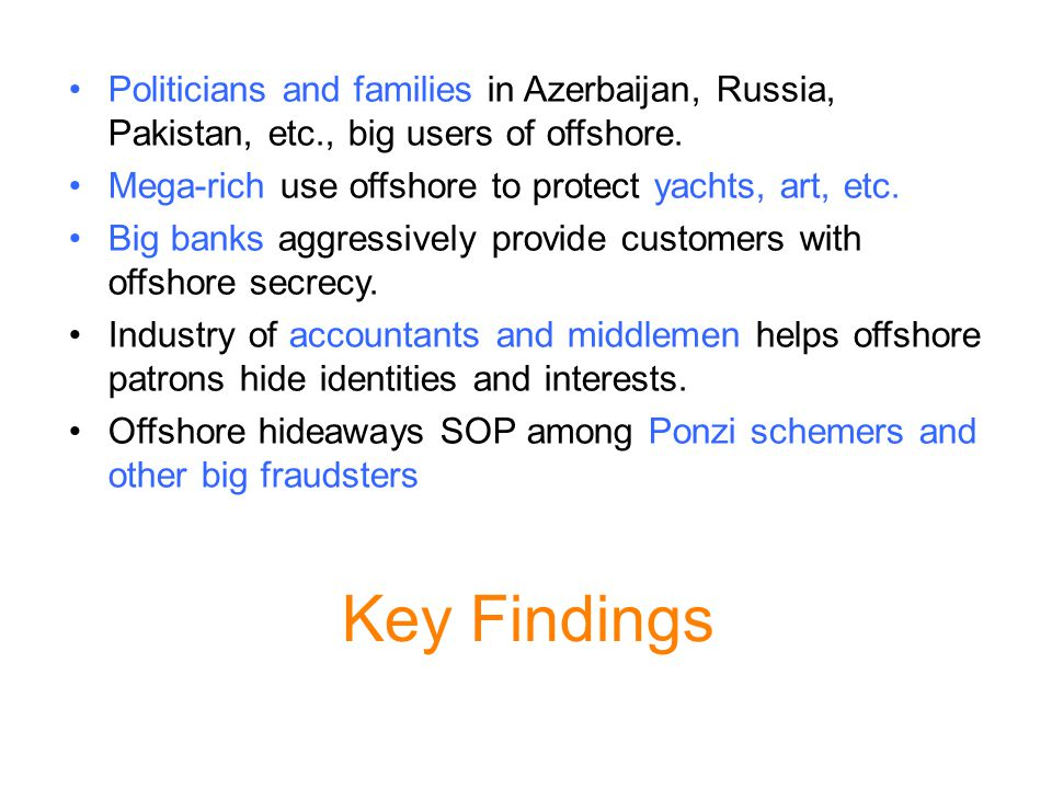 Key Findings Politicians and families in Azerbaijan, Russia, Pakistan, etc., big users of offshore.