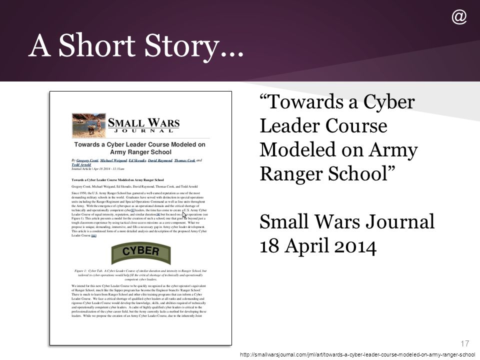 "A Short Story... ""Towards a Cyber Leader Course Modeled on Army Ranger School"" Small Wars Journal 18 April 2014 http://smallwarsjournal.com/jrnl/art/t"