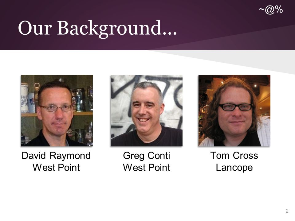 Our Background... David Raymond West Point Tom Cross Lancope Greg Conti West Point 2 ~@%