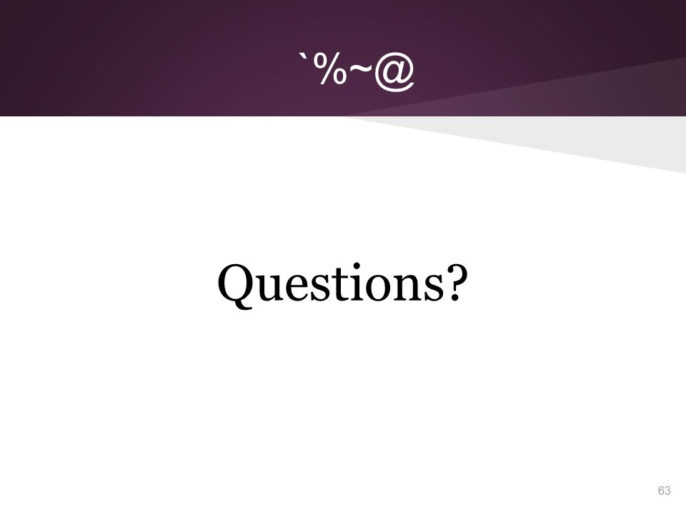 63 `%~@ Questions?