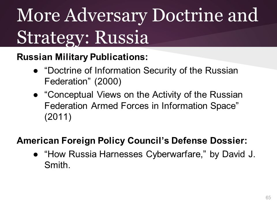 "More Adversary Doctrine and Strategy: Russia Russian Military Publications: ●""Doctrine of Information Security of the Russian Federation"" (2000) ●""Con"
