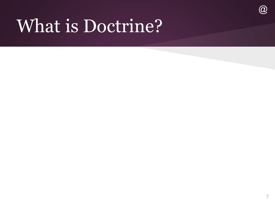 What is Doctrine? 7 @