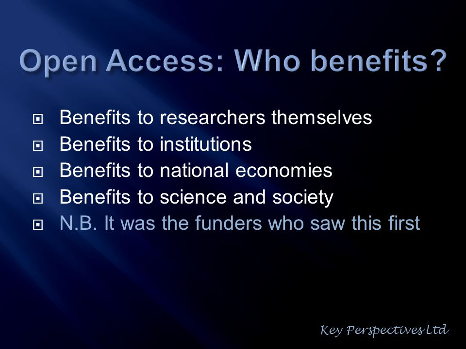  Benefits to researchers themselves  Benefits to institutions  Benefits to national economies  Benefits to science and society  N.B.