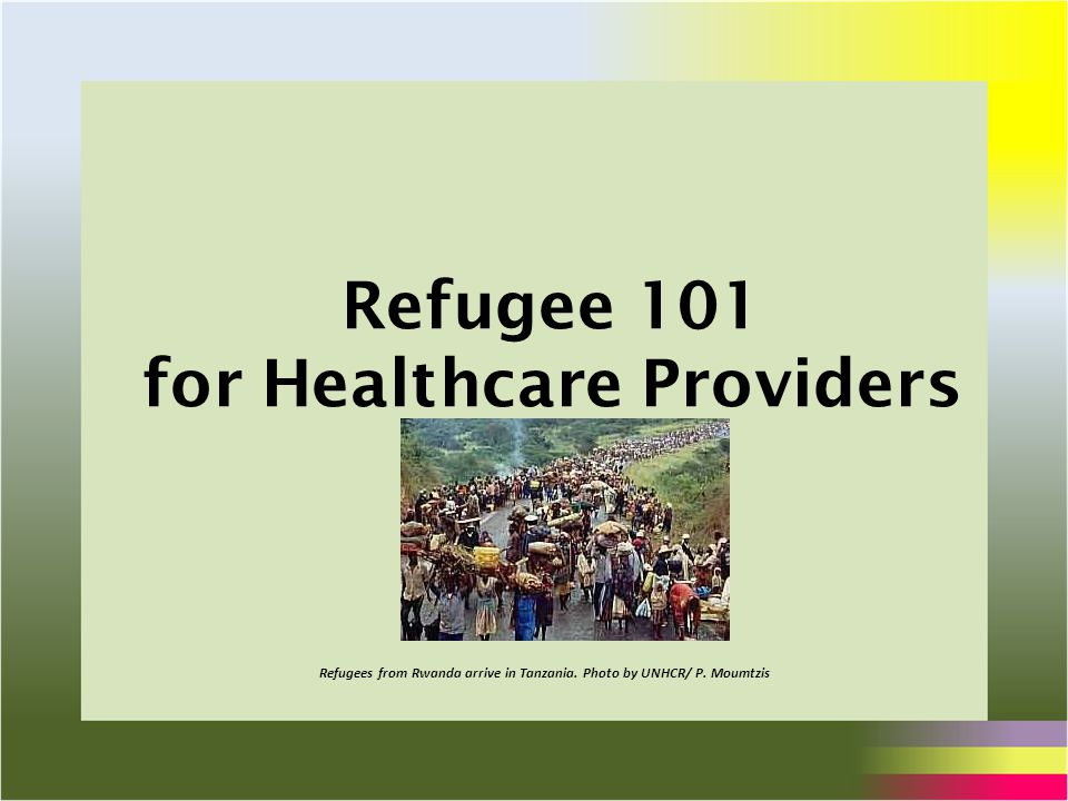 Refugee 101 for Healthcare Providers Refugees from Rwanda arrive in Tanzania.