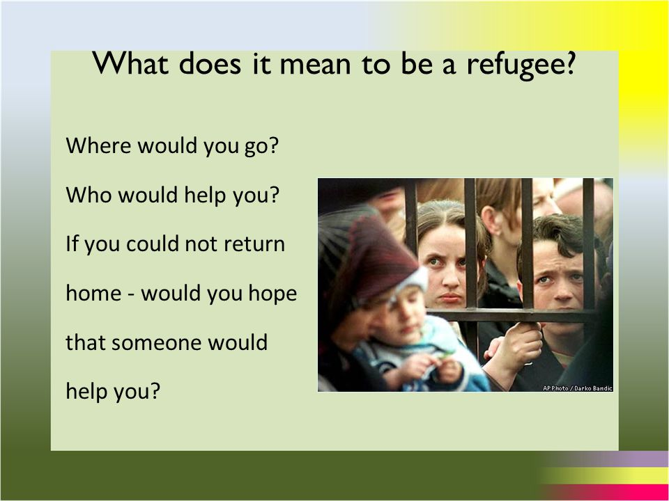 What does it mean to be a refugee. Where would you go.