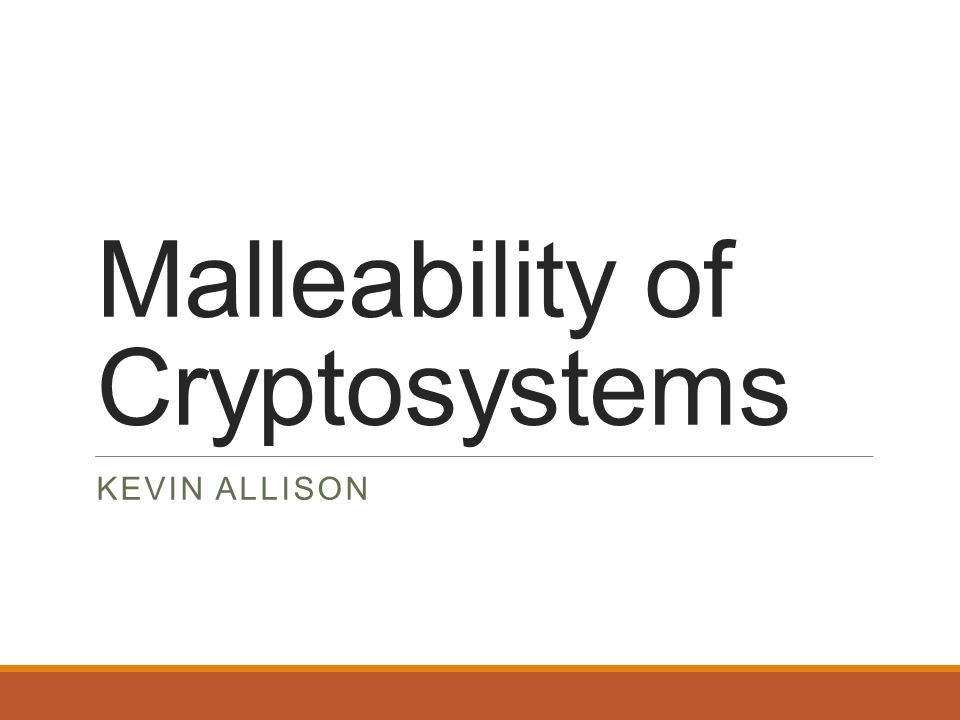 Malleability of Cryptosystems KEVIN ALLISON
