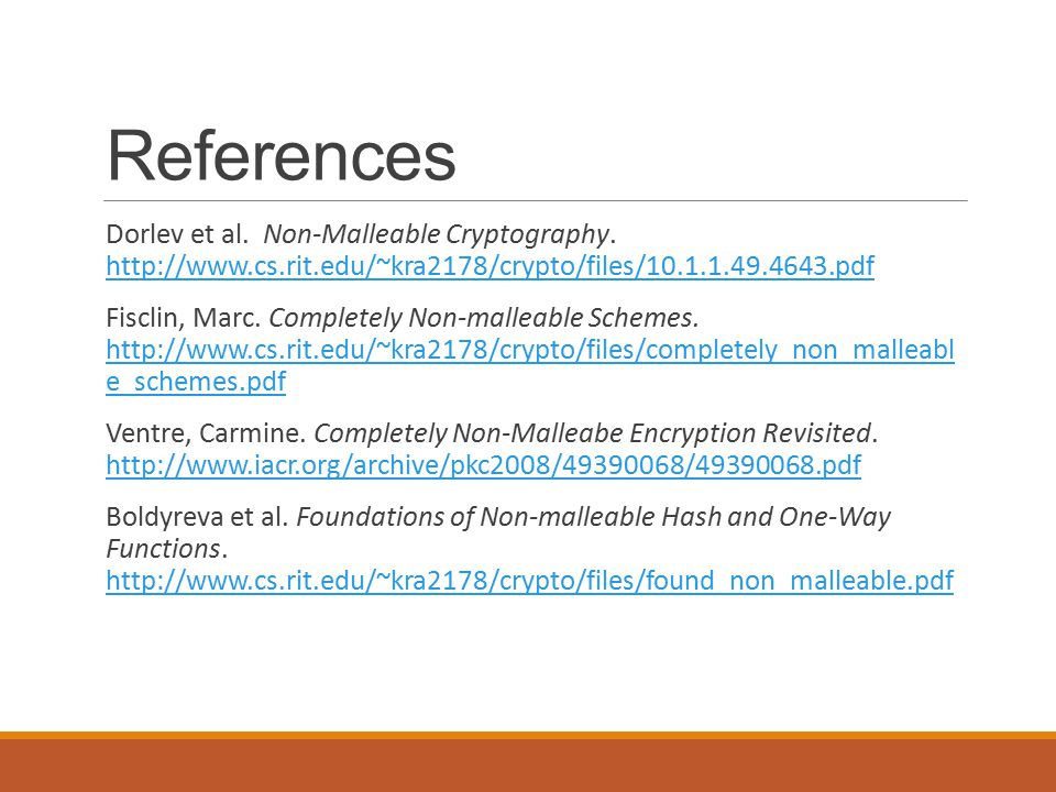 References Dorlev et al. Non-Malleable Cryptography.
