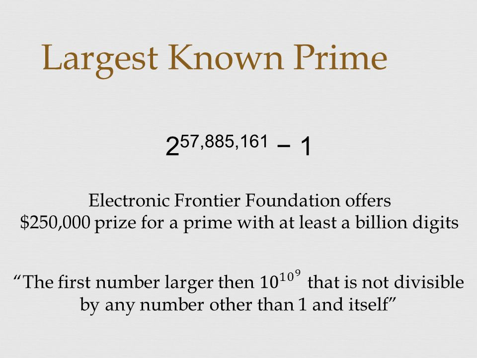 Largest Known Prime 2 57,885,161 − 1 Electronic Frontier Foundation offers $250,000 prize for a prime with at least a billion digits