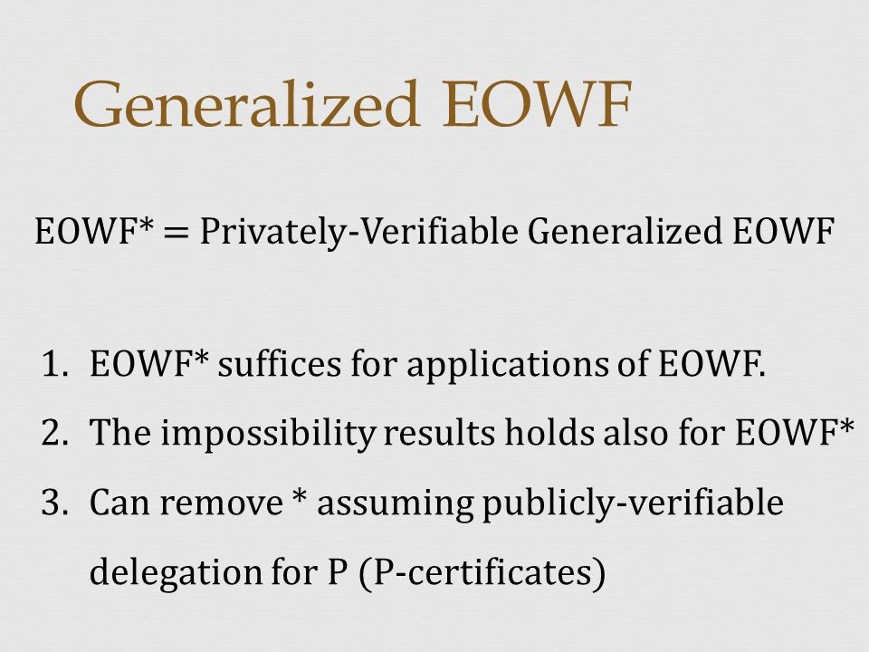 Generalized EOWF EOWF* = Privately-Verifiable Generalized EOWF 1.EOWF* suffices for applications of EOWF.