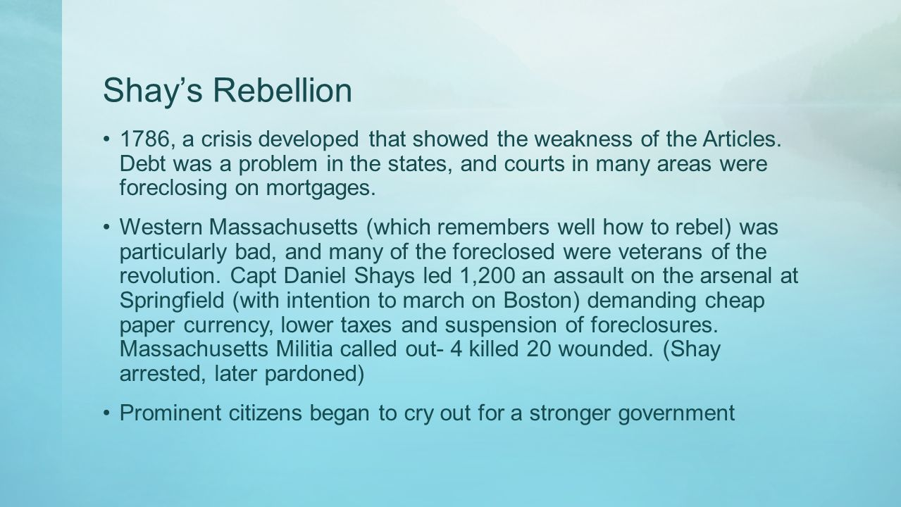 Shay's Rebellion 1786, a crisis developed that showed the weakness of the Articles. Debt was a problem in the states, and courts in many areas were fo