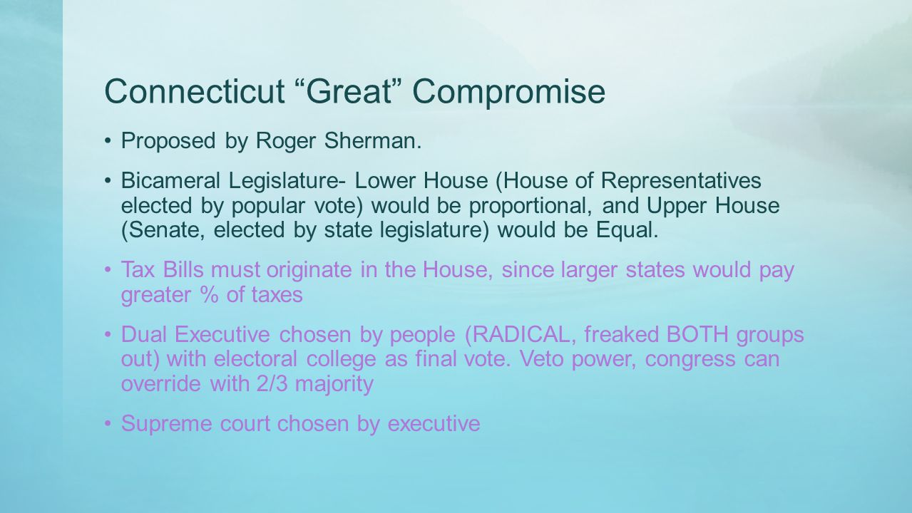 """Connecticut """"Great"""" Compromise Proposed by Roger Sherman. Bicameral Legislature- Lower House (House of Representatives elected by popular vote) would"""