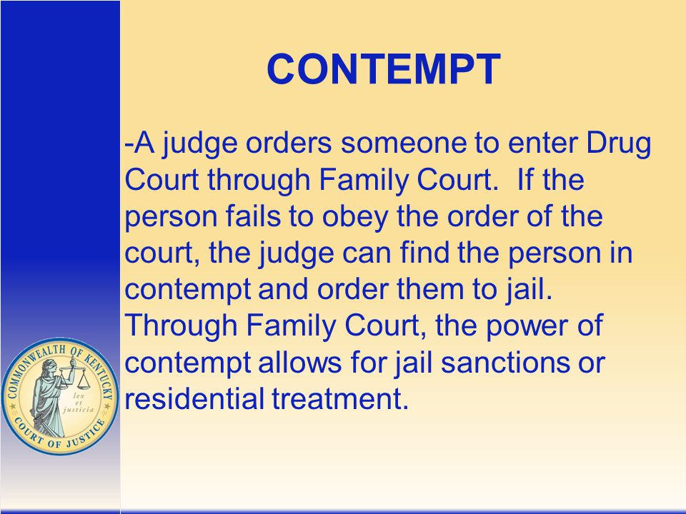 CONTEMPT -A judge orders someone to enter Drug Court through Family Court.