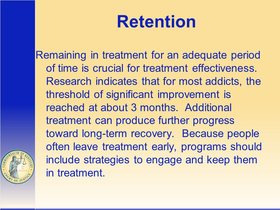 Retention Remaining in treatment for an adequate period of time is crucial for treatment effectiveness.