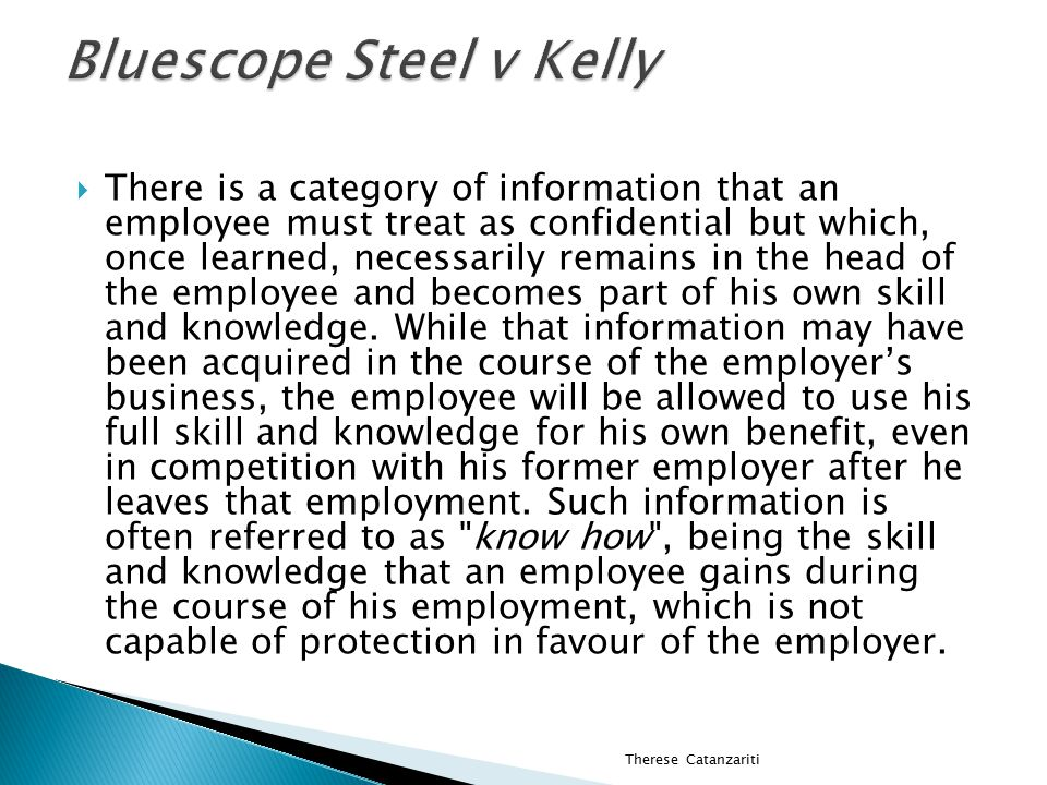  There is a category of information that an employee must treat as confidential but which, once learned, necessarily remains in the head of the employee and becomes part of his own skill and knowledge.