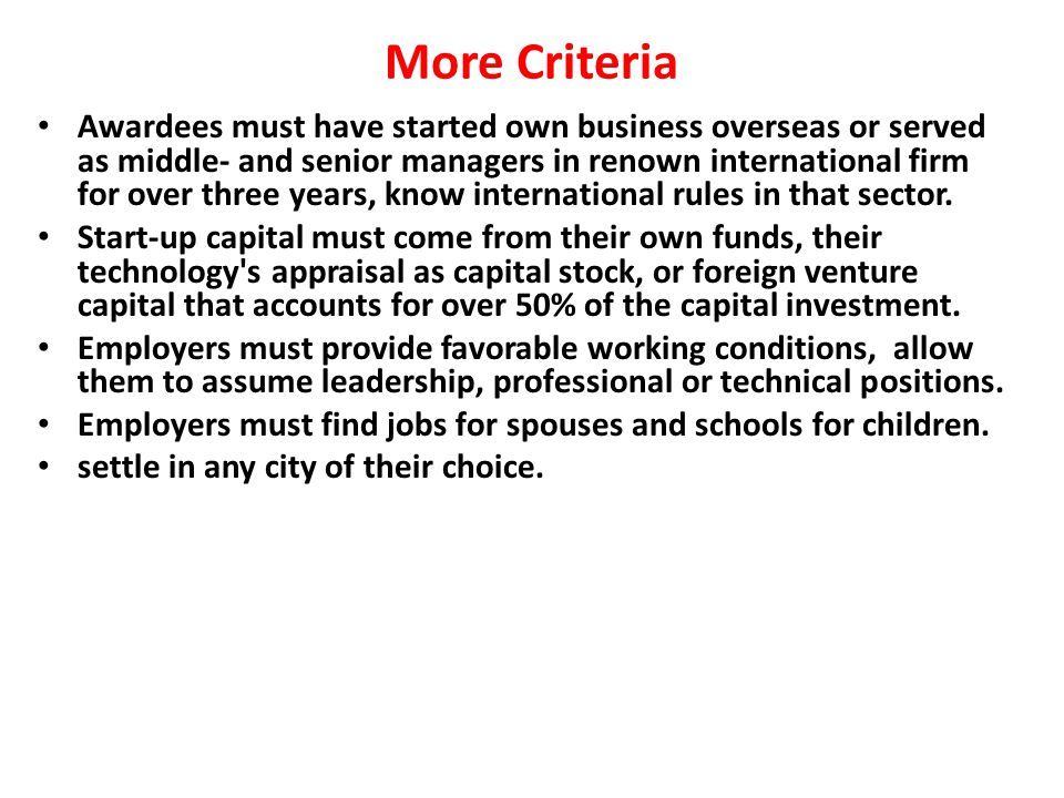 More Criteria Awardees must have started own business overseas or served as middle- and senior managers in renown international firm for over three years, know international rules in that sector.