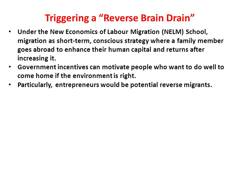 Triggering a Reverse Brain Drain Under the New Economics of Labour Migration (NELM) School, migration as short-term, conscious strategy where a family member goes abroad to enhance their human capital and returns after increasing it.
