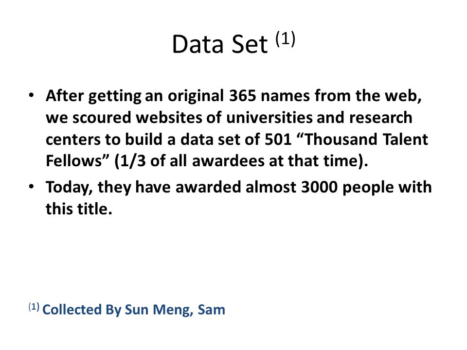 Data Set (1) After getting an original 365 names from the web, we scoured websites of universities and research centers to build a data set of 501 Thousand Talent Fellows (1/3 of all awardees at that time).