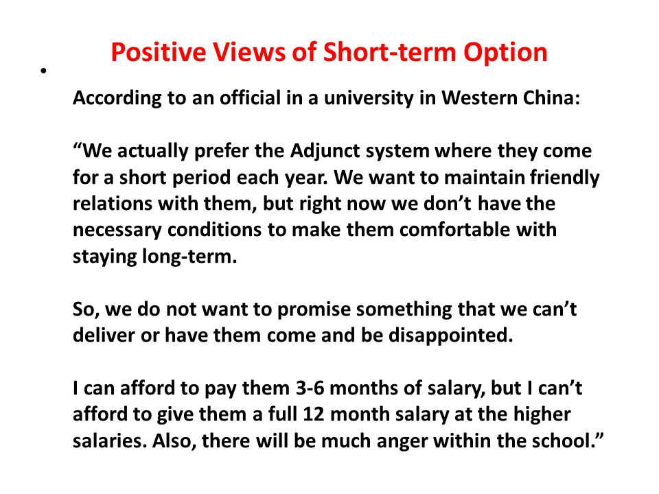 According to an official in a university in Western China: We actually prefer the Adjunct system where they come for a short period each year.