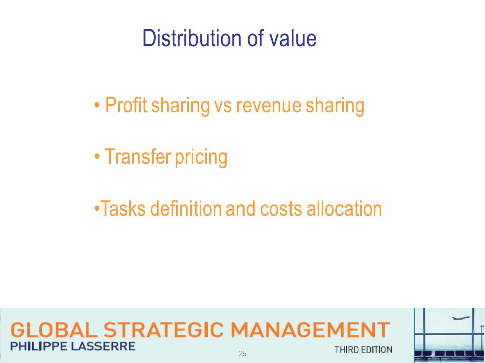 25 Distribution of value Profit sharing vs revenue sharing Transfer pricing Tasks definition and costs allocation