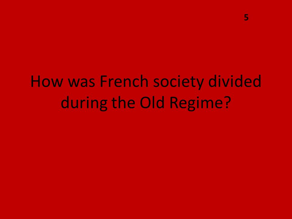 How was French society divided during the Old Regime? 5
