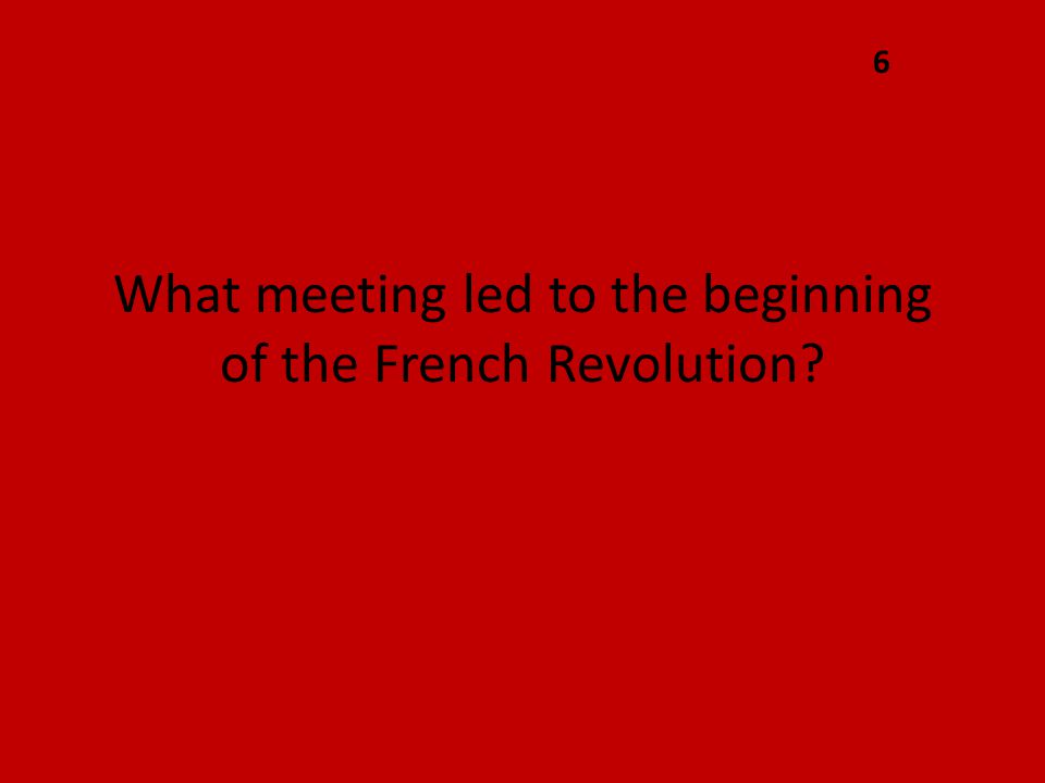 What meeting led to the beginning of the French Revolution? 6