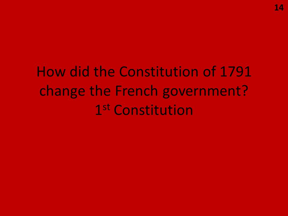 How did the Constitution of 1791 change the French government? 1 st Constitution 14