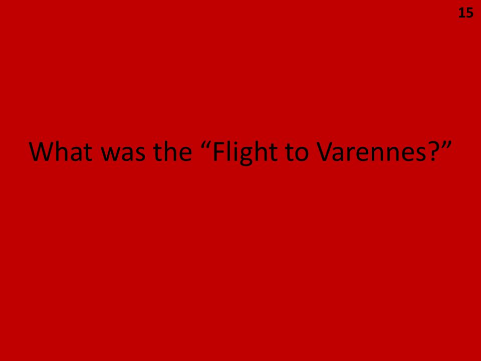 """What was the """"Flight to Varennes?"""" 15"""