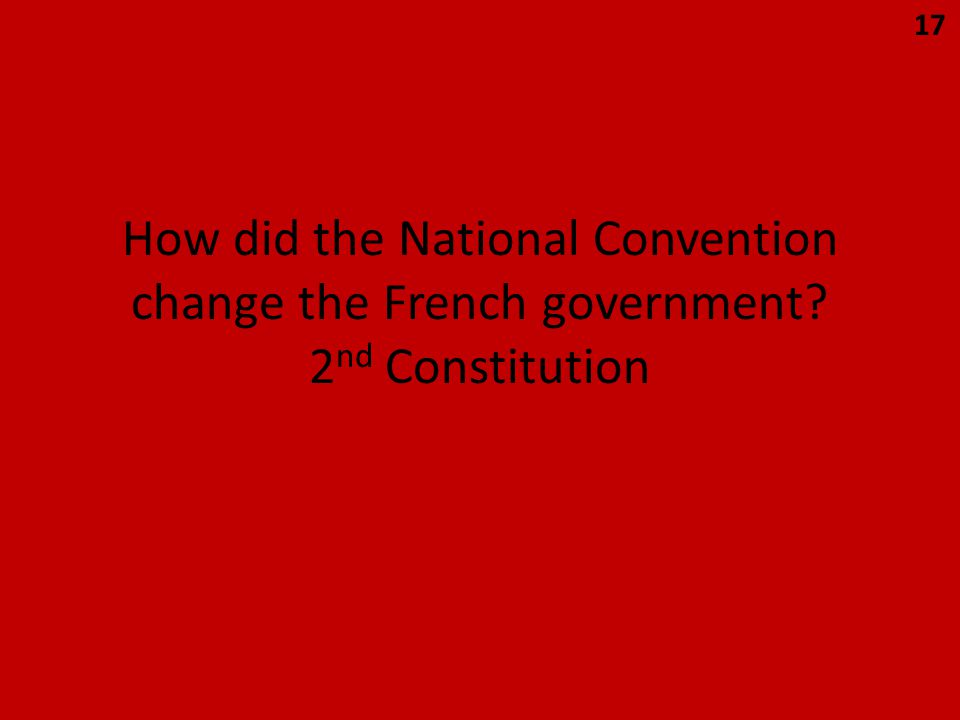 How did the National Convention change the French government? 2 nd Constitution 17