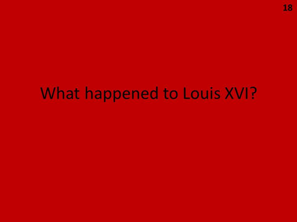What happened to Louis XVI? 18