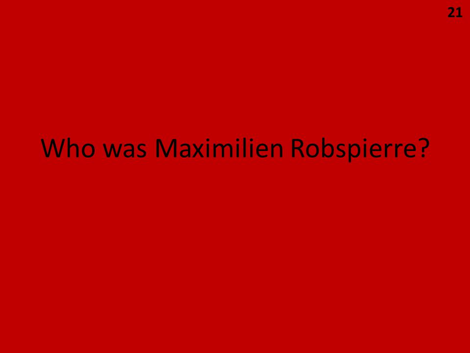 Who was Maximilien Robspierre 21