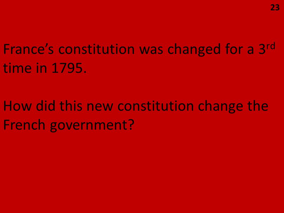France's constitution was changed for a 3 rd time in 1795. How did this new constitution change the French government? 23