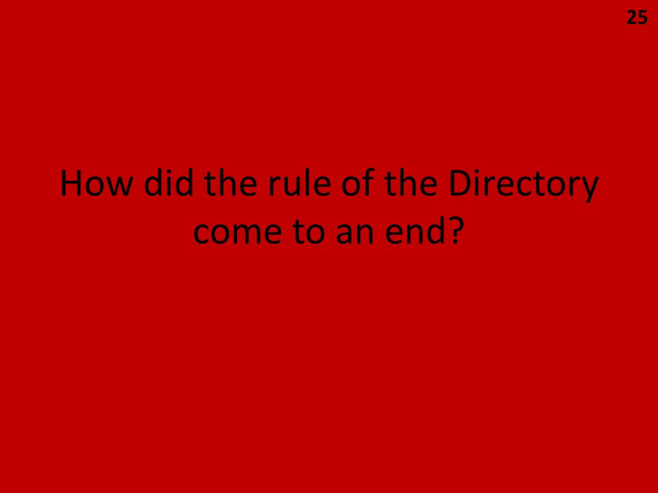 How did the rule of the Directory come to an end 25