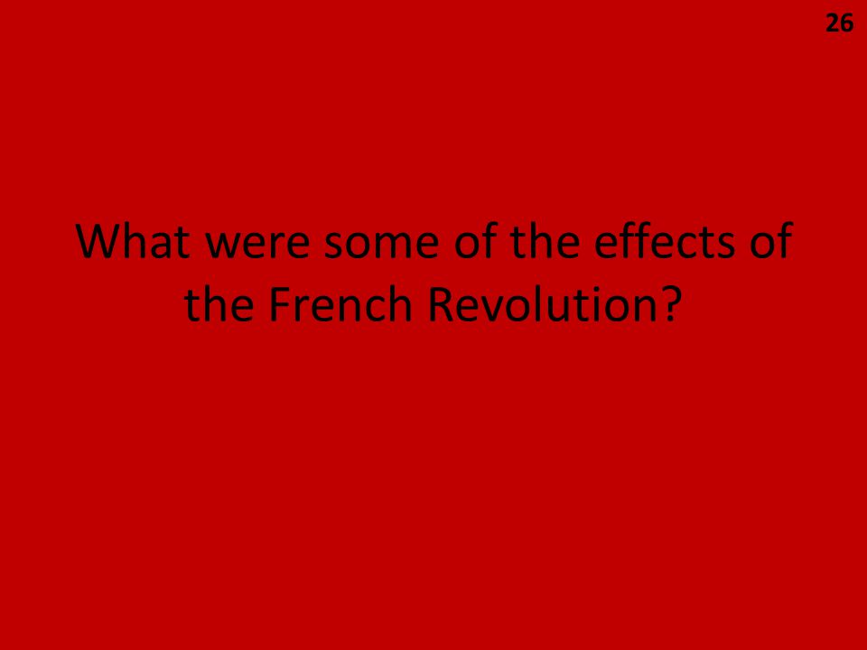 What were some of the effects of the French Revolution 26