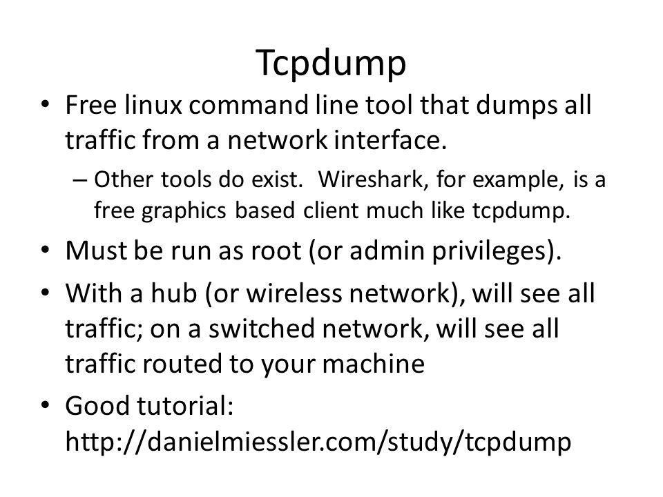Tcpdump Free linux command line tool that dumps all traffic from a network interface. – Other tools do exist. Wireshark, for example, is a free graphi