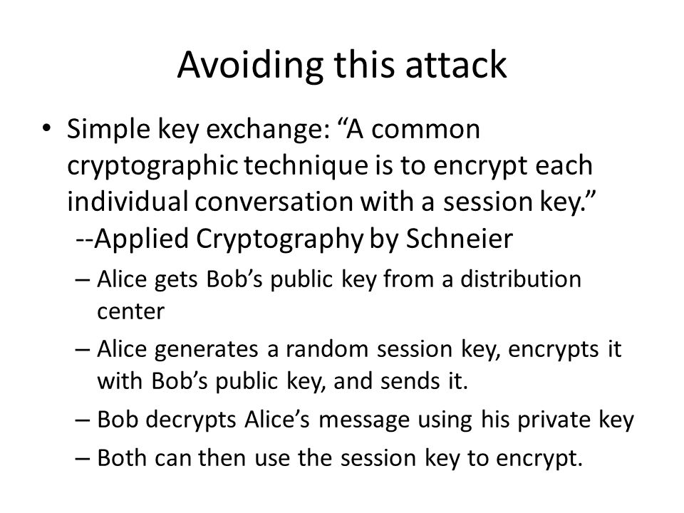 "Avoiding this attack Simple key exchange: ""A common cryptographic technique is to encrypt each individual conversation with a session key."" --Applied"