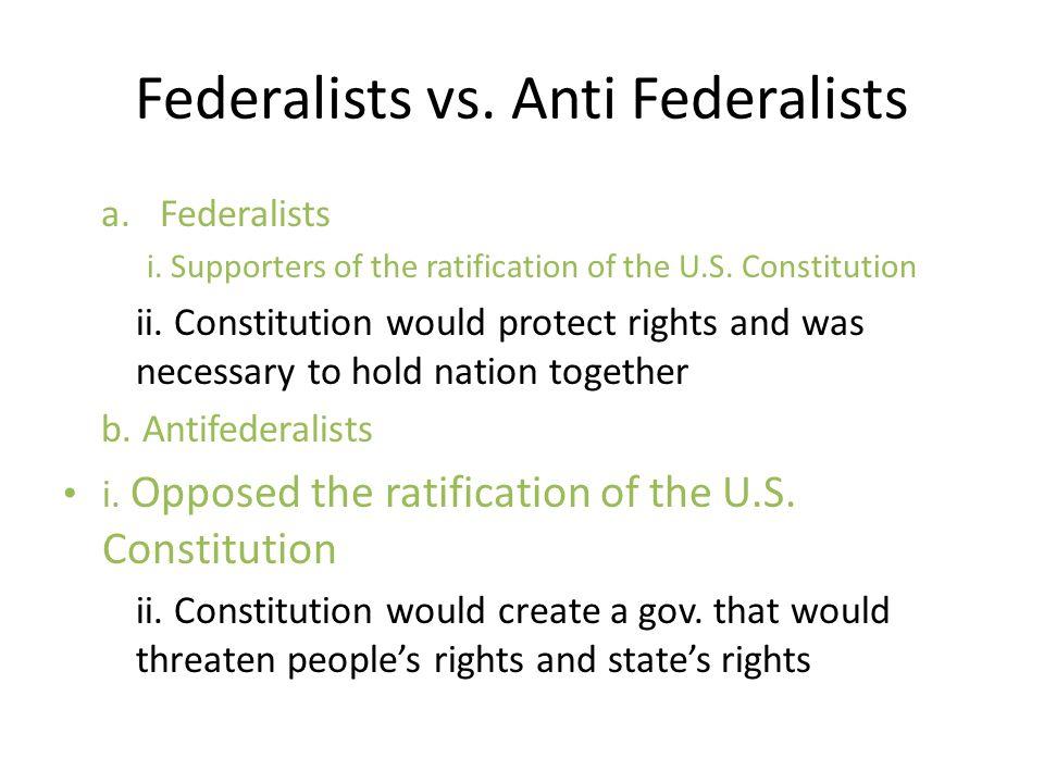 Federalists vs. Anti Federalists a.Federalists i.